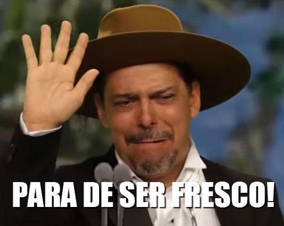 PARA DE SER FRESCO