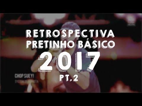 Restrospectiva Pretinho Básico 2017 Parte 2
